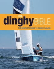 The Dinghy Bible - The complete guide for novices and experts ebook by Rupert Holmes