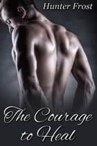 The Courage to Heal ebook by Hunter Frost
