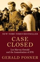 Case Closed - Lee Harvey Oswald and the Assassination of JFK ebook by Gerald Posner