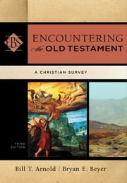 Encountering the Old Testament (Encountering Biblical Studies) - A Christian Survey ebook by Bill T. Arnold,Bryan E. Beyer,Walter Elwell