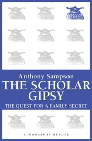 The Scholar Gypsy - The Quest for a Family Secret ebook by Anthony Sampson
