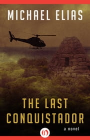 The Last Conquistador - A Novel ebook by Michael Elias