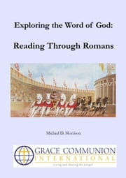 Exploring the Word of God: Reading Through Romans ebook by Michael D. Morrison