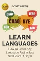 Learn Languages : How To Learn Any Language Fast In Just 168 Hours (7 Days) - The Blokehead Success Series ebook by Scott Green