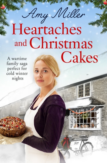 Heartaches and Christmas Cakes - A wartime family saga perfect for cold winter nights ebook by Amy Miller