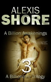 A Billion Awakenings - A Billionaire Trilogy, #3 ebook by Alexis Shore