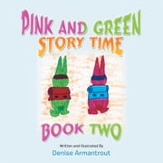 PINK AND GREEN STORY TIME - BOOK TWO ebook by Denise Armantrout