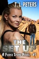 The Set Up, A Fierce Stone Novel #1 ebook by T.L. Peters