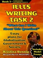 IELTS Writing Task 2.What can I write about this question? Globalisation, government and society. Book 3 ebook by Kristina Rennig