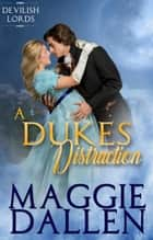A Duke's Distraction - Devilish Lords, #2 eBook by Maggie Dallen