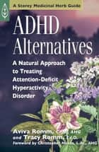 ADHD Alternatives - A Natural Approach to Treating Attention Deficit Hyperactivity Disorder ebook by Aviva J. Romm C.P.M., Tracy Romm Ed.D., Christopher Hobbs L.Ac.,...