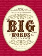 The Big Book of Words You Should Know - Over 3,000 Words Every Person Should be Able to Use (And a few that you probably shouldn't) ebook by David Olsen, Michelle Bevilacqua, Justin Cord Hayes