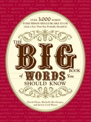 The Big Book of Words You Should Know - Over 3,000 Words Every Person Should be Able to Use (And a few that you probably shouldn't) ebook by David Olsen,Michelle Bevilacqua,Justin Cord Hayes