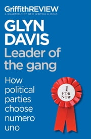 Griffith REVIEW Single: Leader of the gang - How political parties choose numero uno ebook by Glyn Davis