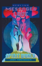 Healing Messages of Love from the Spirit World ebook by Judy Magnussen