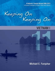 Keeping On Keeping On: 11---Vietnam I ebook by Michael Farquhar