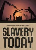 Slavery Today - A Groundwork Guide ebook by Becky Cornell, Kevin Bales, Jane Springer
