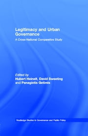 Legitimacy and Urban Governance - A Cross-National Comparative Study ebook by Hubert Heinelt,David Sweeting,Panagiotis Getimis