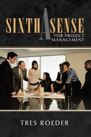 A Sixth Sense for Project Management ebook by Tres Roeder