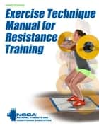 Exercise Technique Manual for Resistance Training 3rd Edition ebook by NSCA -National Strength & Conditioning Association