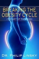 Breaking the Obesity Cycle ebook by Dr. Philip Linsky