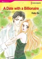 A Date With a Billionaire (Harlequin Comics) - Harlequin Comics ebook by Julianna Morris, Kako Ito