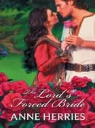 The Lord's Forced Bride ebook by Anne Herries