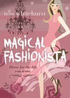 Magical Fashionista - Dress for the Life You Want ebook by Tess Whitehurst