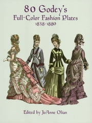 80 Godey's Full-Color Fashion Plates - 1838-1880 ebook by JoAnne Olian