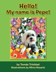 Hello! My name is Pepe! ebook by Tomas Trinidad