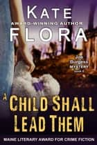 A Child Shall Lead Them (A Joe Burgess Mystery, Book 6) eBook by Kate Flora