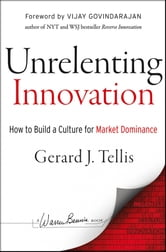 Unrelenting Innovation - How to Create a Culture for Market Dominance ebook by Gerard J. Tellis