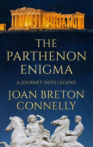 The Parthenon Enigma - A Journey Into Legend ebook by Joan Breton Connelly