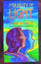 A Quality Of Light ebook by Richard Wagamese