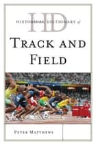 Historical Dictionary of Track and Field ebook by Peter Matthews