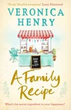 A Family Recipe - A deliciously feel-good story of family and friendship, from the Sunday Times bestselling author ebook by Veronica Henry