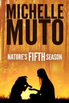 Nature's Fifth Season ebook by Michelle Muto