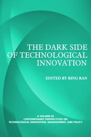 The Dark Side of Technological Innovation ebook by Ran, Bing