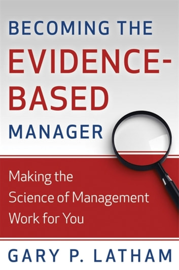 Becoming the Evidence-Based Manager - Making the Science of Management Work for You ebook by Gary P. Latham