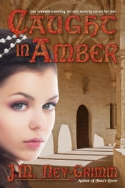 Caught in Amber ebook by J.M. Ney-Grimm