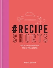 #RecipeShorts: Delicious dishes in 140 characters ebook by Andrea Stewart