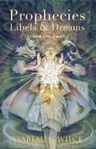 Prophecies, Libels & Dreams ebook by Ysabeau S. Wilce