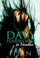 Davy Harwood in Transition - Davy Harwood Series, #2 ebook by Tijan