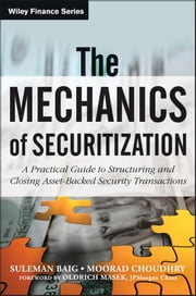 The Mechanics of Securitization - A Practical Guide to Structuring and Closing Asset-Backed Security Transactions ebook by Moorad Choudhry