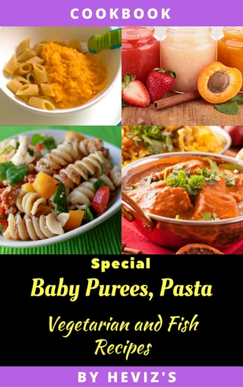 Special Baby Purees, Pasta, Vegetarian Baby and Fish recipes for babies ebook by Franshollande