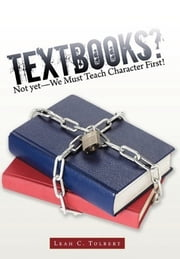 Textbooks? Not yet—We Must Teach Character First! ebook by Leah C. Tolbert