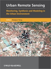 Urban Remote Sensing - Monitoring, Synthesis and Modeling in the Urban Environment ebook by Xiaojun Yang