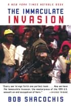 The Immaculate Invasion ebook by Bob Shacochis