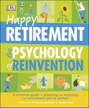 Happy Retirement: The Psychology of Reinvention ebook by DK DK