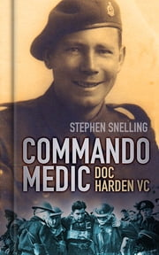 Commando Medic - Doc Harden VC ebook by Stephen Snelling